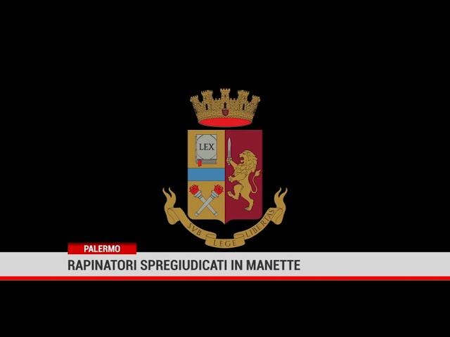 Palermo. Rapinatori spregiudicati in manette