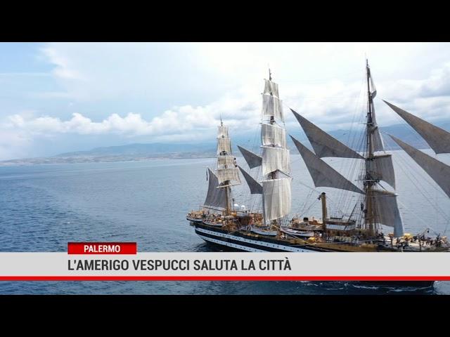 Palermo. L' Amerigo Vespuccisaluta la città
