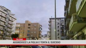 Palermo. Aggredisce la figlia e tenta il suicidio