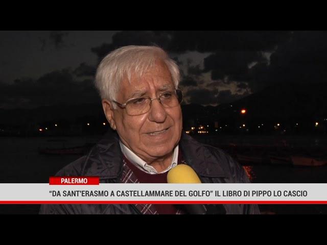 """Palermo.""""Da Sant'Erasmo a Castellammare del Golfo"""" il  libro di Pippo Lo Cascio"""