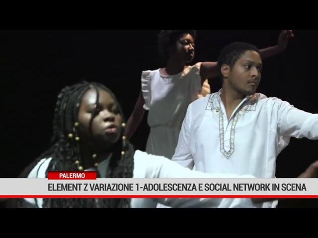 """Palermo. """"Elemetn Z  Variazione 1"""": adolescenza e social network in scena"""