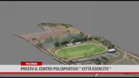 """Palermo. Presto il centro polisportivo """" Città Esercito """""""