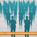 Covid, numeri da catastrofe economica